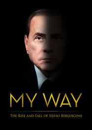 telecharger My Way: The Rise and Fall of Silvio Berlusconi